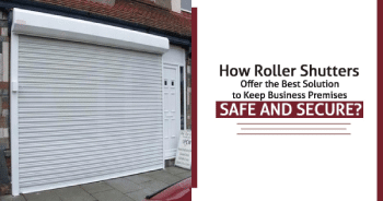 How Roller Shutters Offer the Best Solution to Keep Business Premises Safe and Secure?""