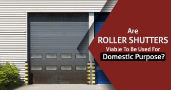 Are Roller Shutters Viable To Be Used For Domestic Purpose?""