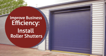 Improve Business Efficiency: install Roller Shutters