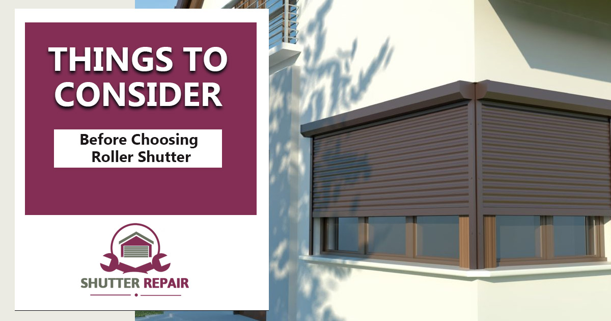 Things to Consider before Choosing Roller Shutter