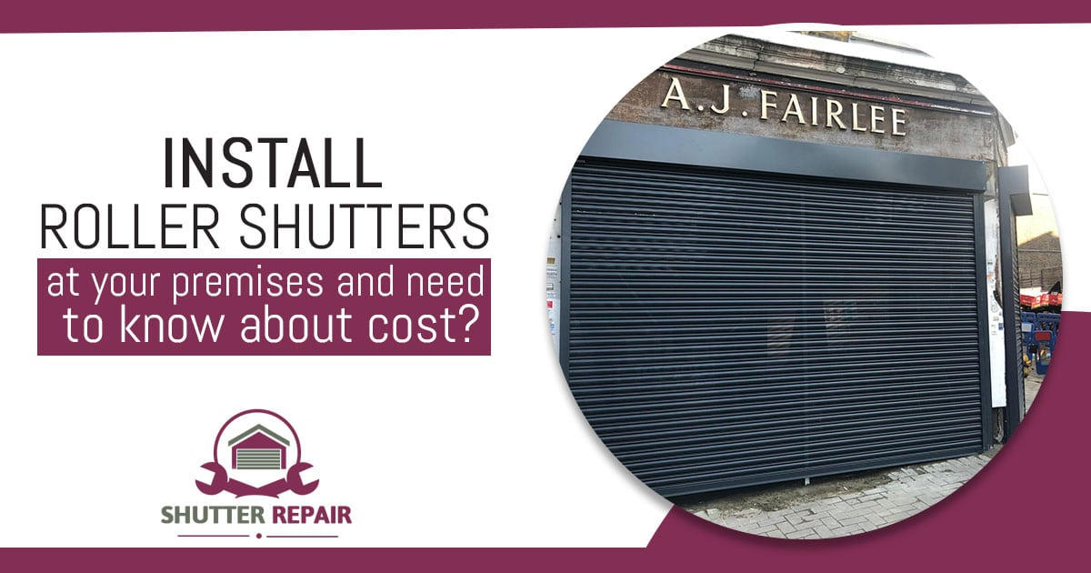 install roller shutters at your premises and need to know about cost
