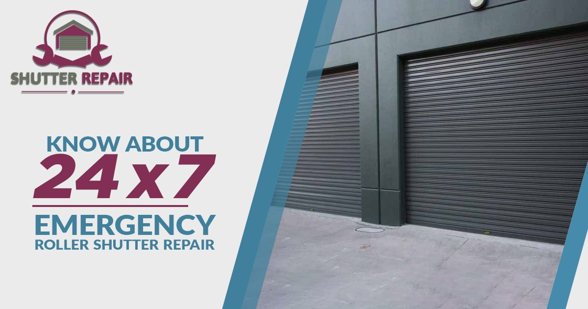 Everything you need to know about 24*7 Emergency roller shutter repair
