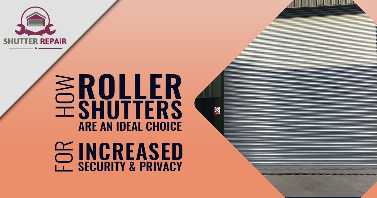 How roller shutters are an ideal choice for increased security and privacy?