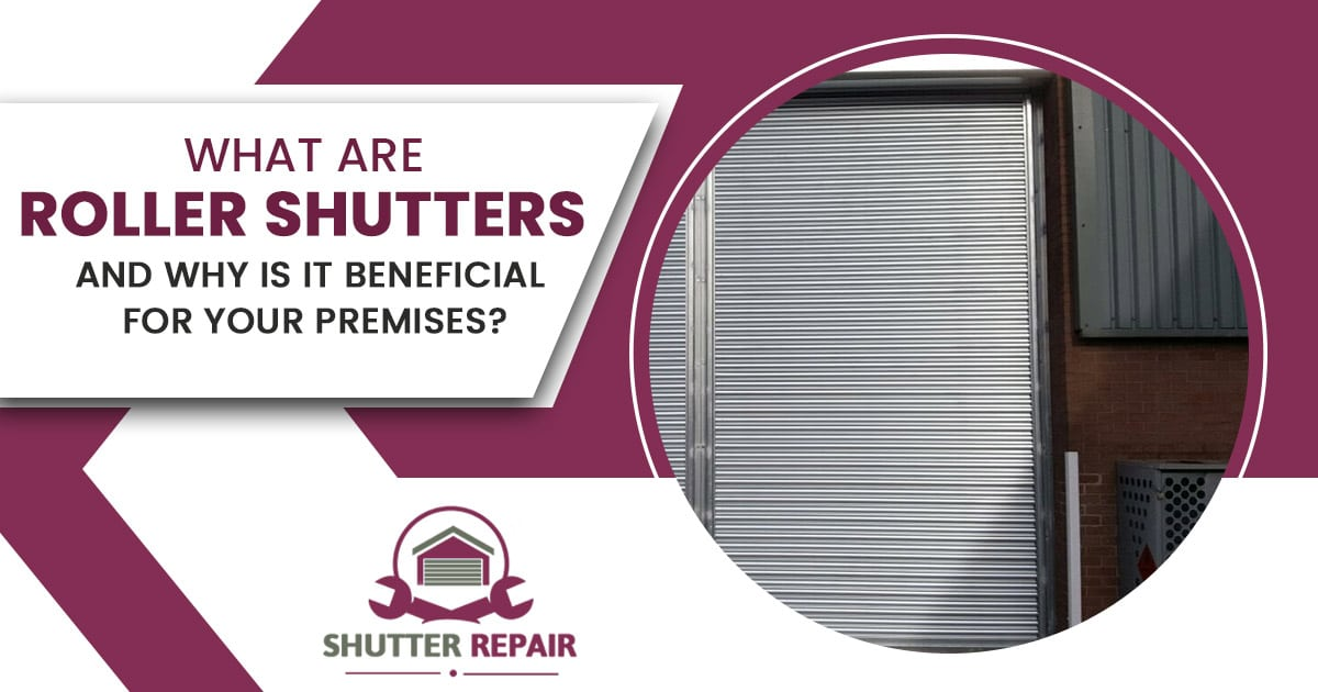 What are roller shutters and why is it beneficial for your premises?