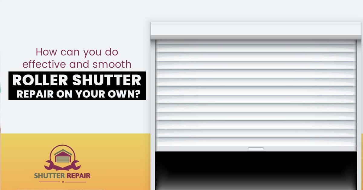 How can you do effective and smooth roller shutter repair on your own (DIY)?