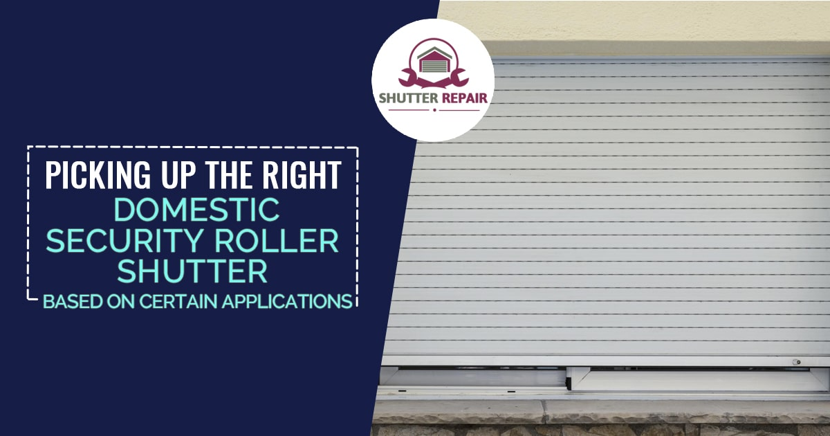 Picking up the right domestic security roller shutter based on certain applications