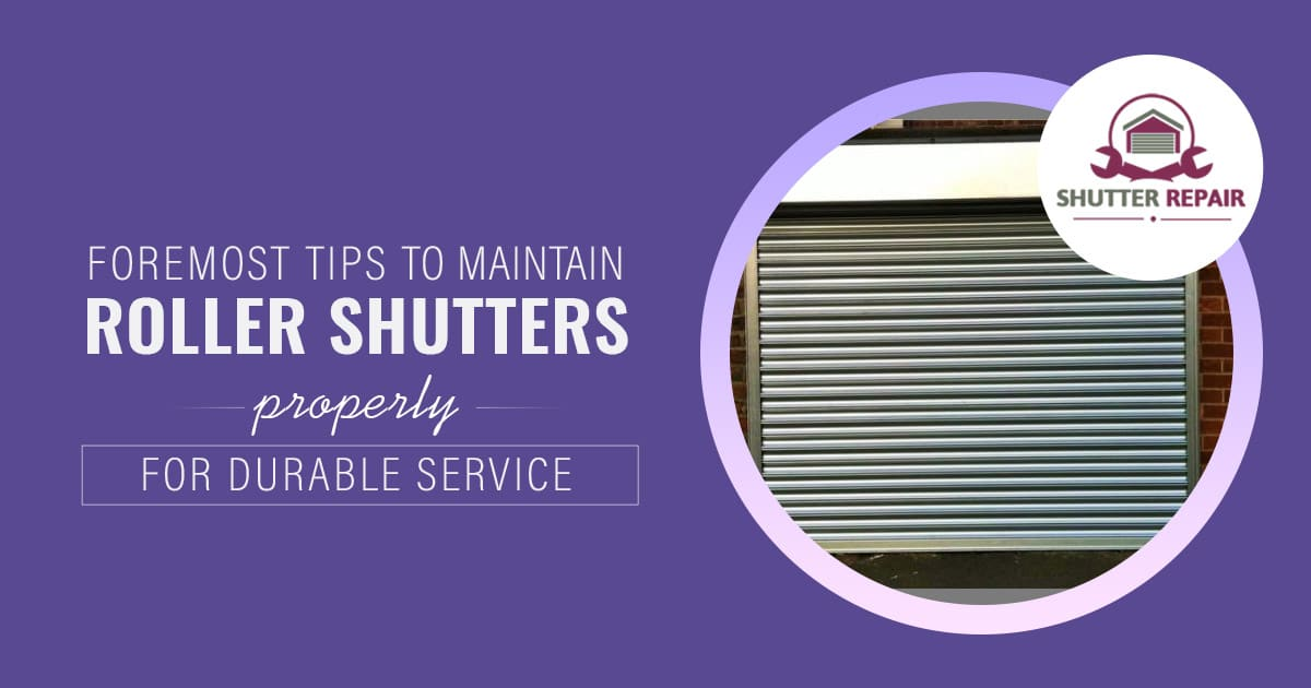 What are the foremost tips to maintain Roller Shutters properly for durable service?
