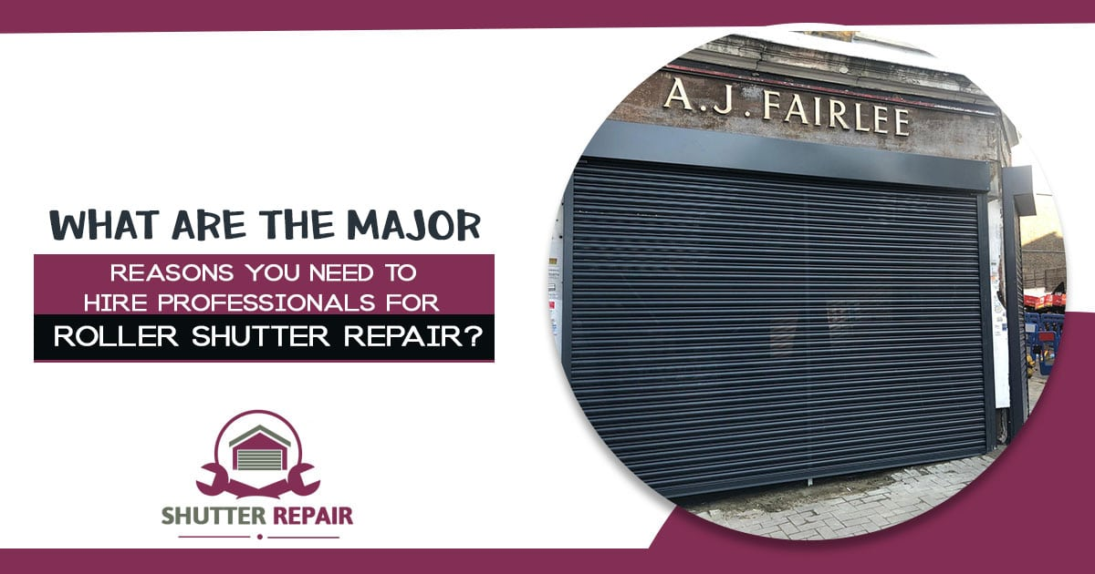 What are the major reasons you need to hire professionals for roller shutter repair?