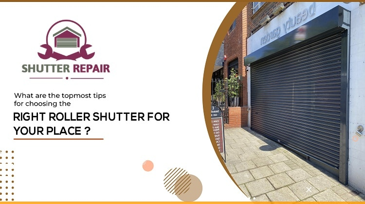 What are the topmost tips for choosing the right roller shutter for your place?