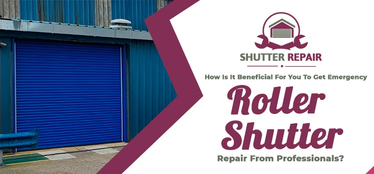 How is it beneficial for you to get emergency roller shutter repair from professionals?