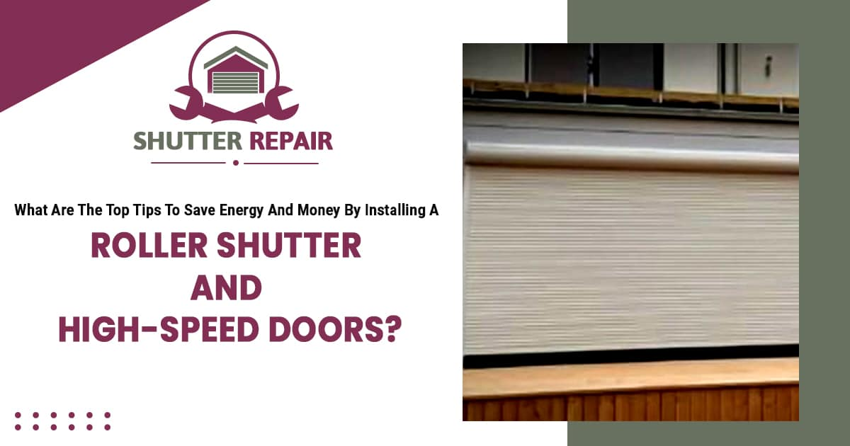 What are the top tips to save energy and money by installing a roller shutter and high-speed doors?