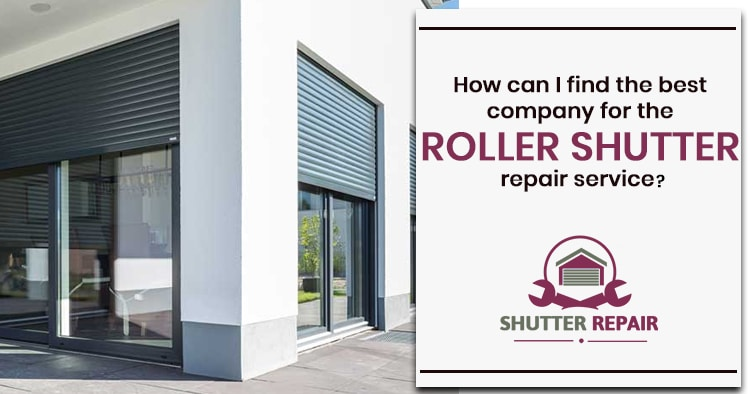 How can I find the best company for the roller shutter repair service?