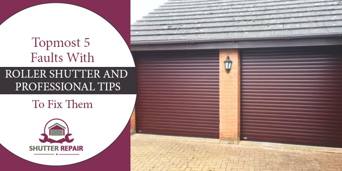 Topmost 5 faults with roller shutter and professional tips to fix them
