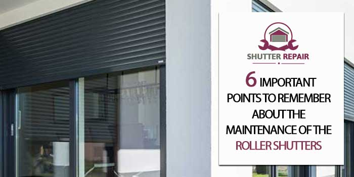 6 Important points to remember about the maintenance of the roller shutters