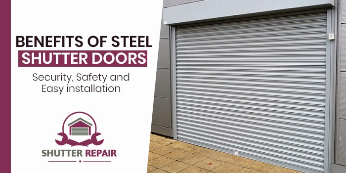 Benefits of Steel shutter doors – Security, Safety and Easy installation