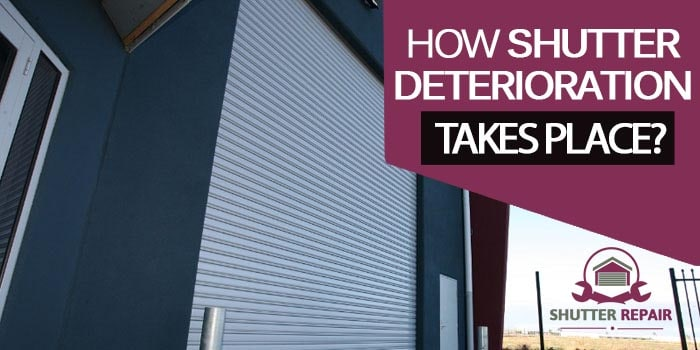 How can the shutter get deteriorated in its quality and functioning?